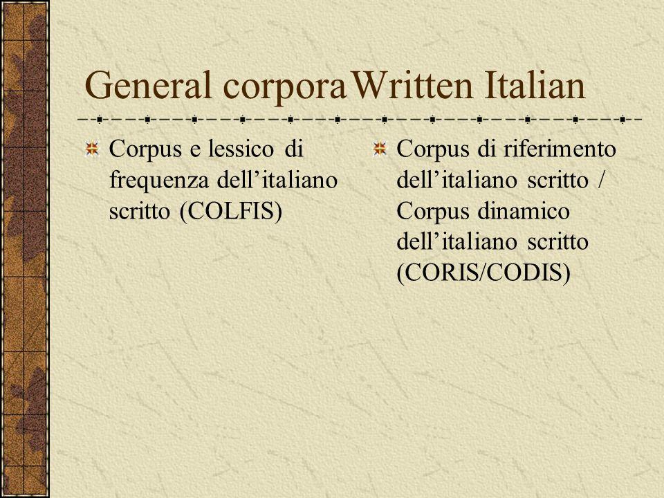 General corporaWritten Italian Corpus e lessico di frequenza dellitaliano scritto (COLFIS) Corpus di riferimento dellitaliano scritto / Corpus dinamic