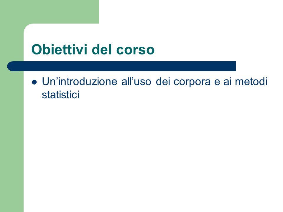 Obiettivi del corso Unintroduzione alluso dei corpora e ai metodi statistici