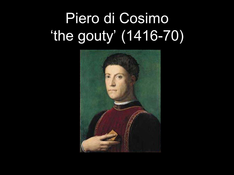 Piero di Cosimo the gouty (1416-70)