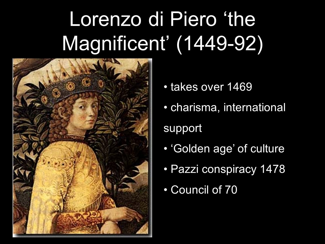 takes over 1469 charisma, international support Golden age of culture Pazzi conspiracy 1478 Council of 70 Lorenzo di Piero the Magnificent (1449-92)