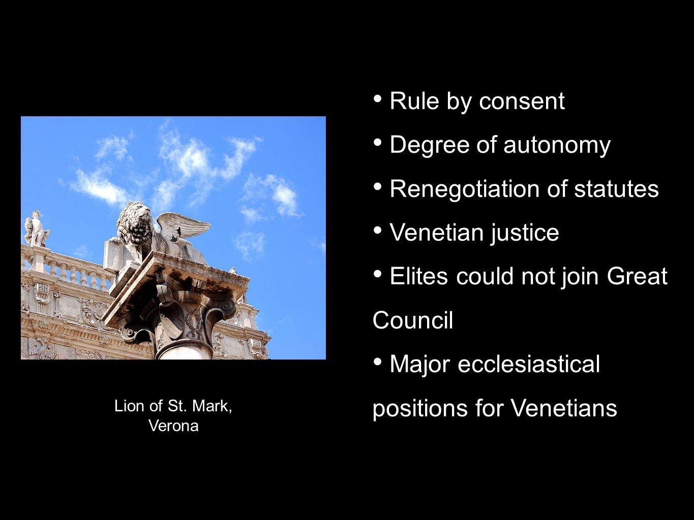 Lion of St. Mark, Verona Rule by consent Degree of autonomy Renegotiation of statutes Venetian justice Elites could not join Great Council Major eccle
