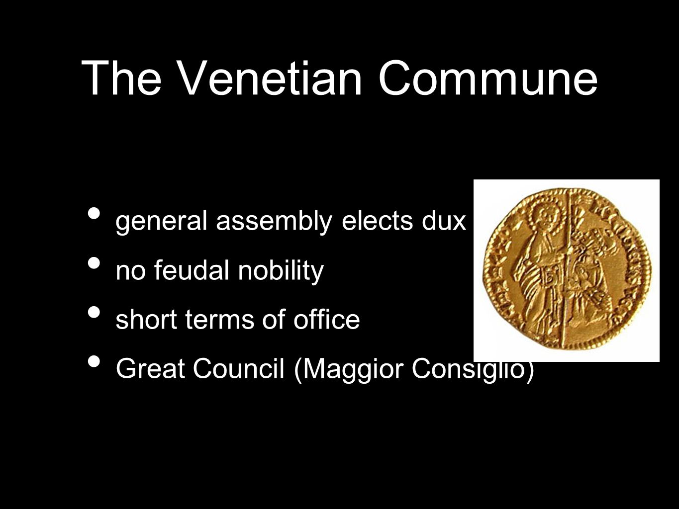 The Venetian Commune general assembly elects dux (doge) no feudal nobility short terms of office Great Council (Maggior Consiglio)