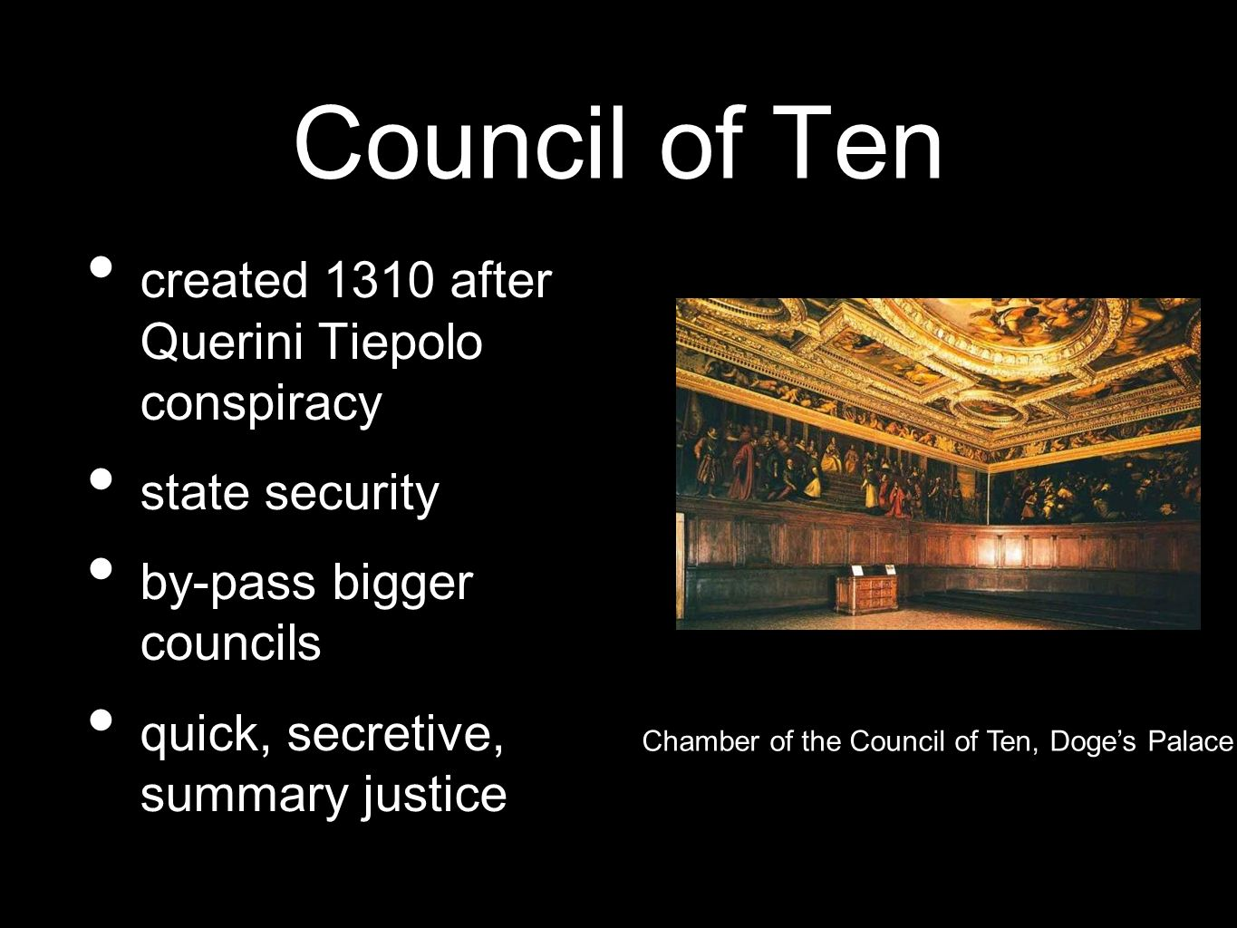 Council of Ten created 1310 after Querini Tiepolo conspiracy state security by-pass bigger councils quick, secretive, summary justice Chamber of the C
