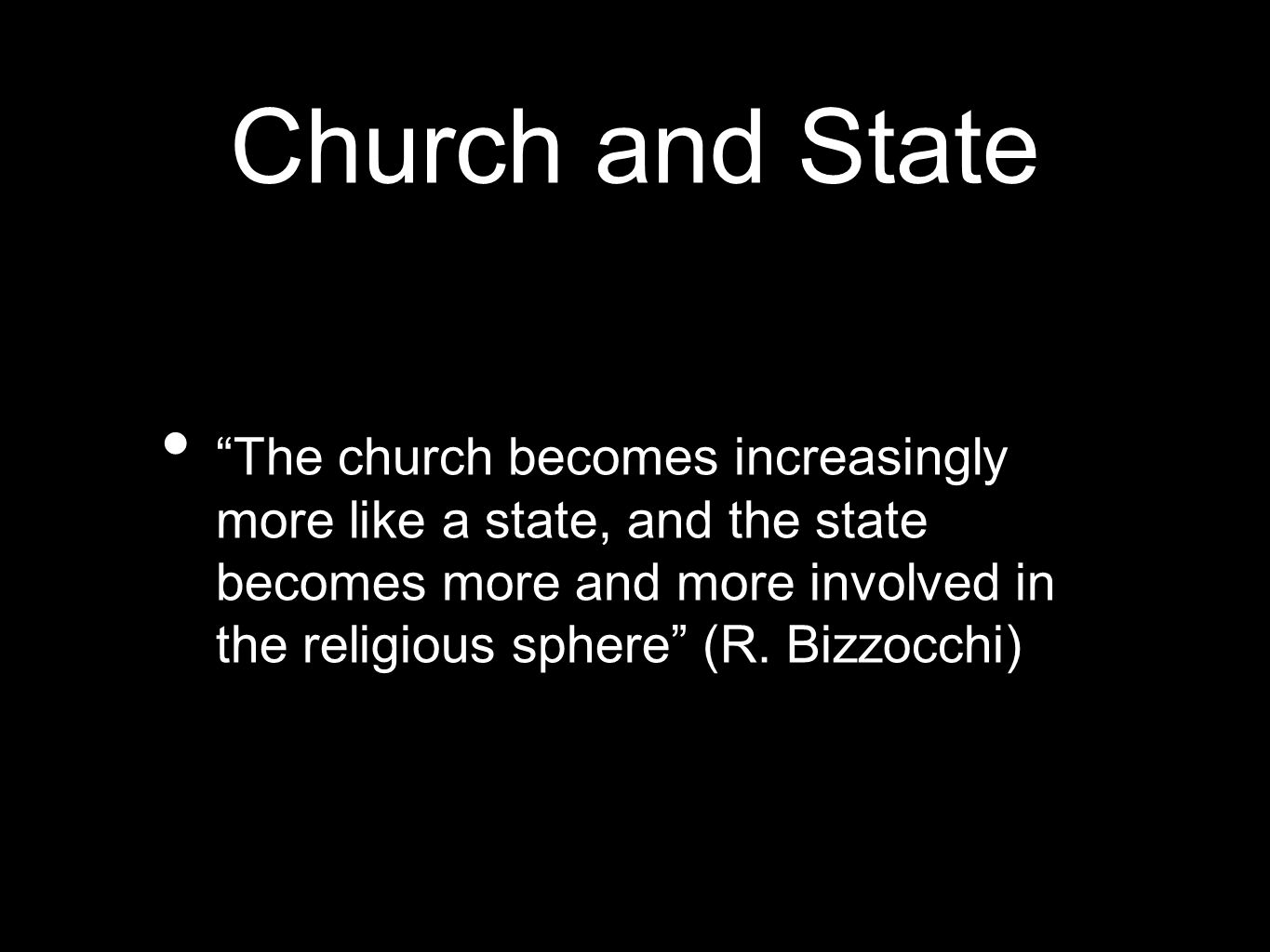 Church and State The church becomes increasingly more like a state, and the state becomes more and more involved in the religious sphere (R. Bizzocchi