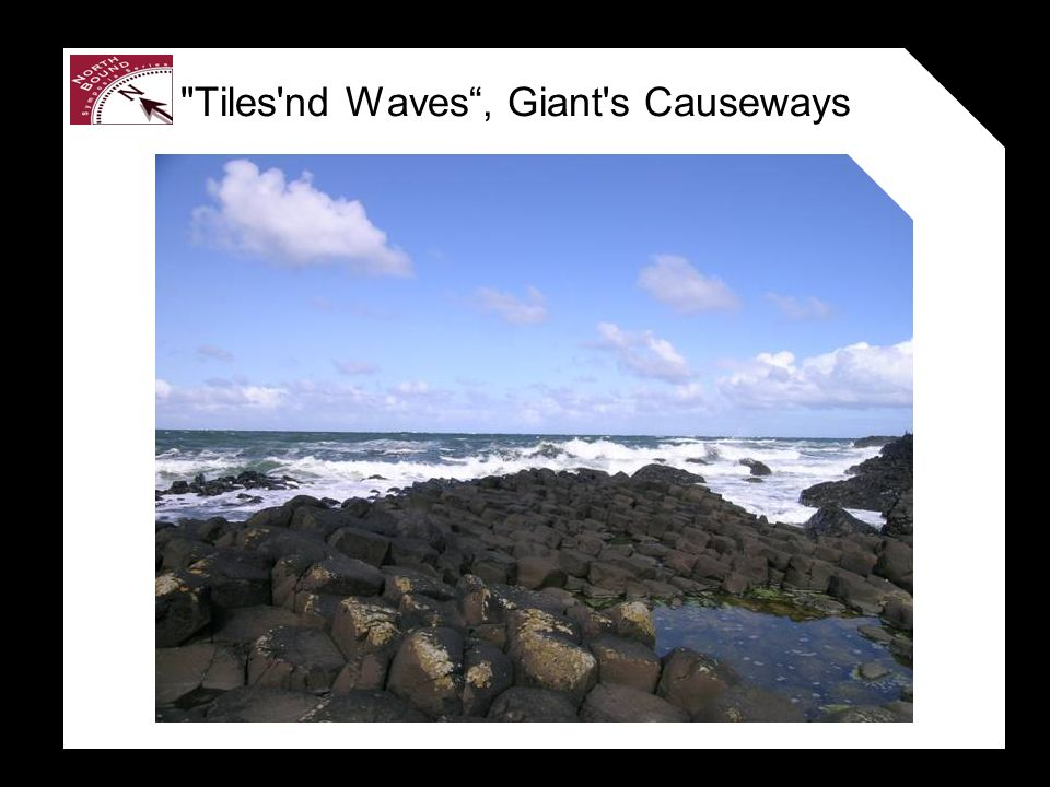 Tiles nd Waves, Giant s Causeways