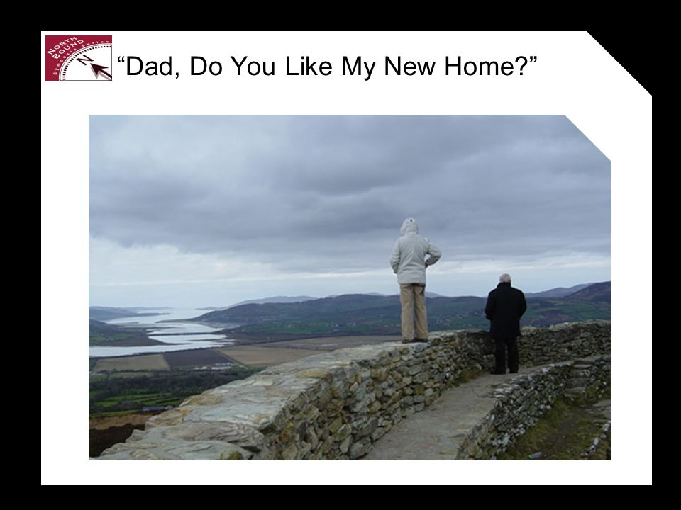 Dad, Do You Like My New Home