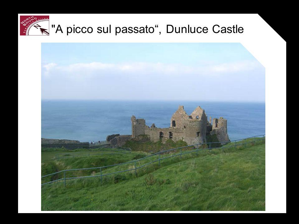 A picco sul passato, Dunluce Castle