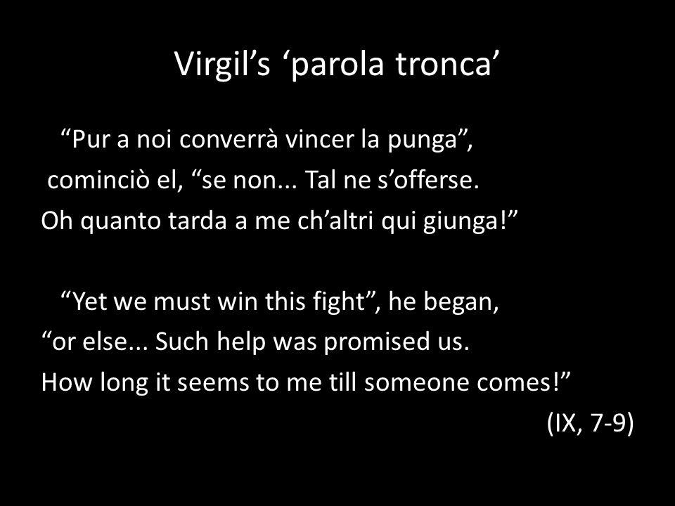 Virgils parola tronca Pur a noi converrà vincer la punga, cominciò el, se non... Tal ne sofferse. Oh quanto tarda a me chaltri qui giunga! Yet we must
