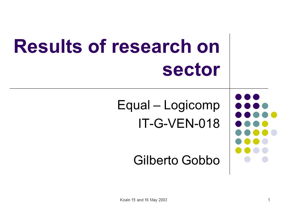 Koeln 15 and 16 May 20031 Results of research on sector Equal – Logicomp IT-G-VEN-018 Gilberto Gobbo