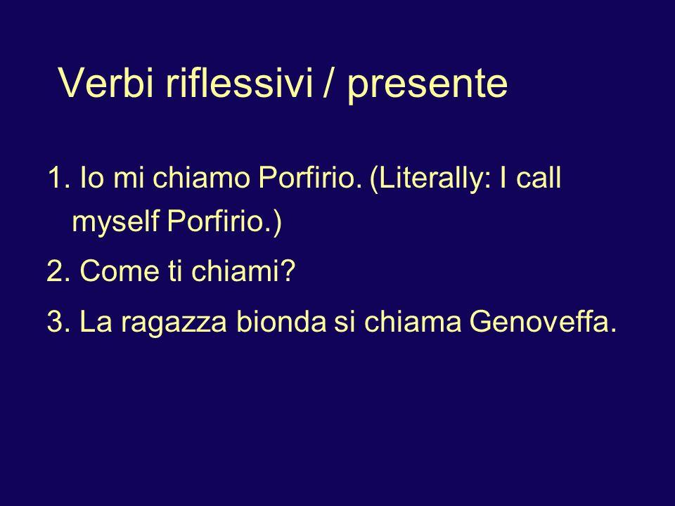 Verbi riflessivi / presente 1. Io mi chiamo Porfirio.