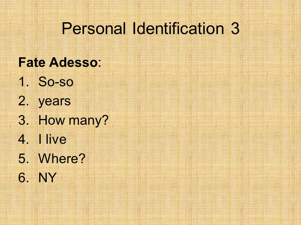 Personal Identification 3 Fate Adesso: 1.So-so 2.years 3.How many 4.I live 5.Where 6.NY