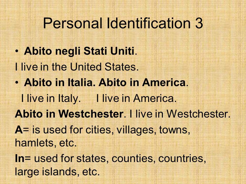 Personal Identification 3 Abito negli Stati Uniti. I live in the United States. Abito in Italia. Abito in America. I live in Italy. I live in America.