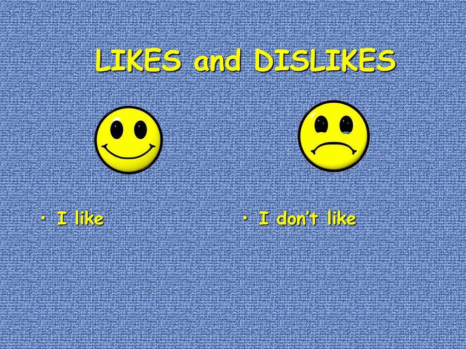LIKES and DISLIKES LIKES and DISLIKES I likeI like I dont likeI dont like
