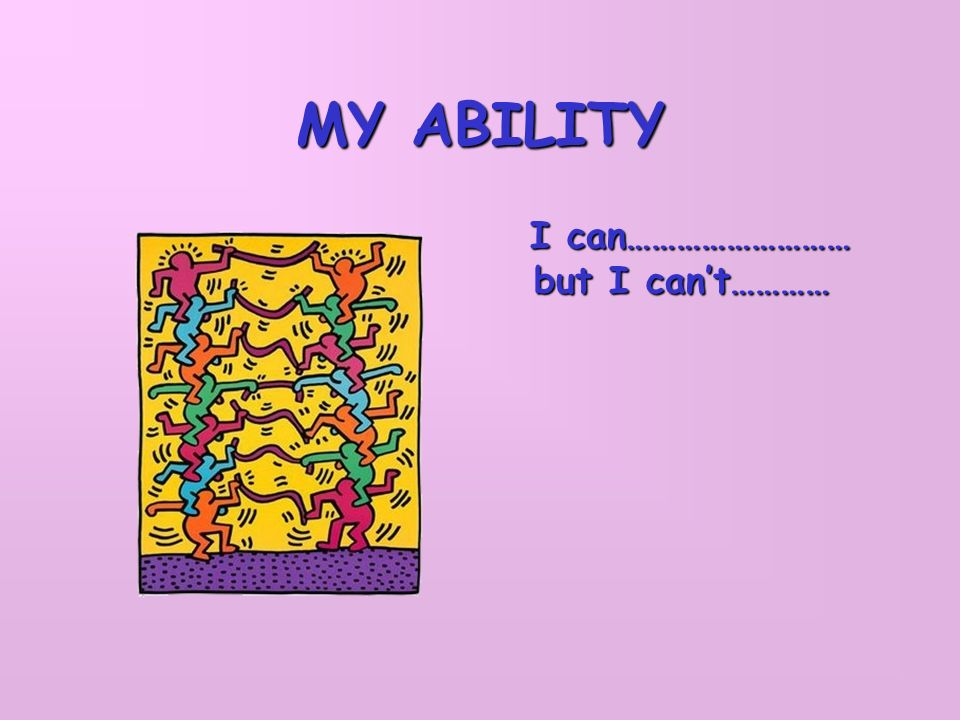 MY ABILITY I can……………………… but I cant………… I can……………………… but I cant…………