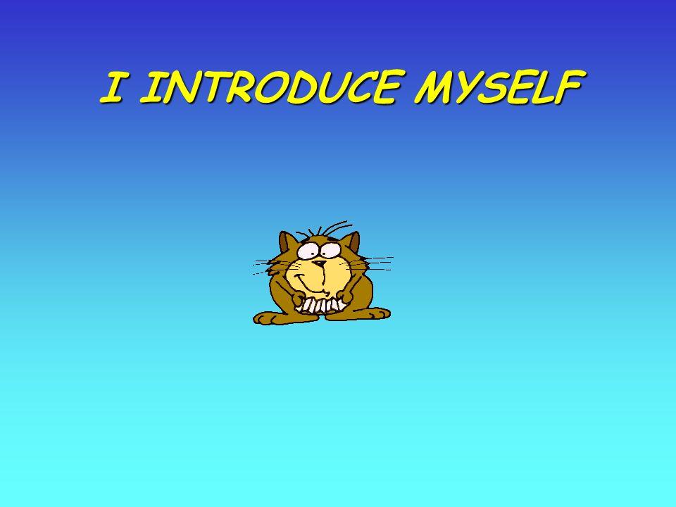 I INTRODUCE MYSELF