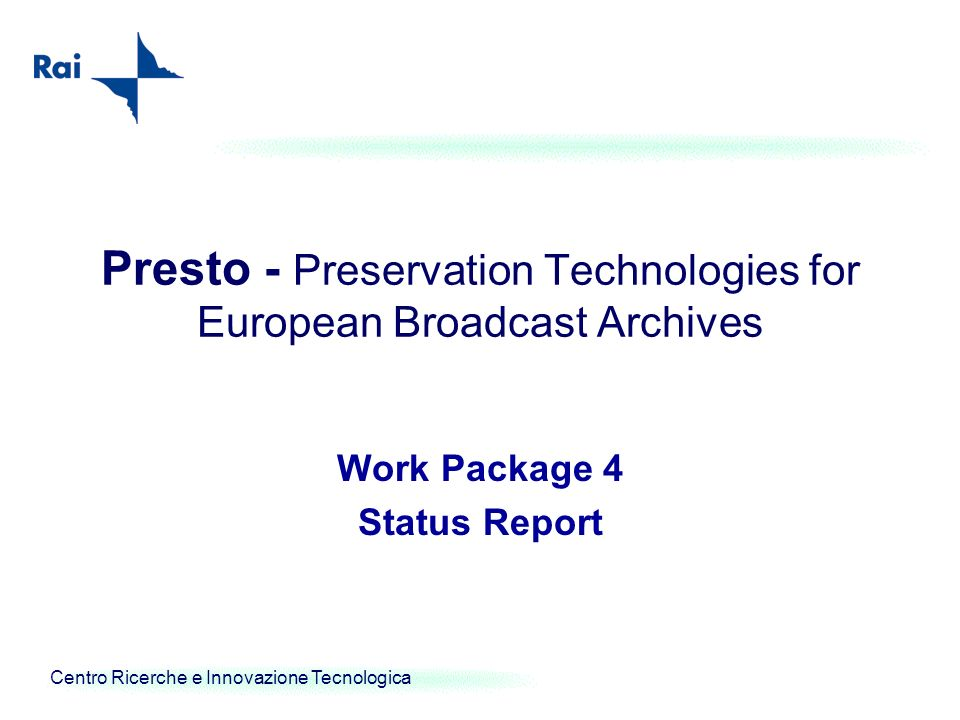 Centro Ricerche e Innovazione Tecnologica Presto - Preservation Technologies for European Broadcast Archives Work Package 4 Status Report