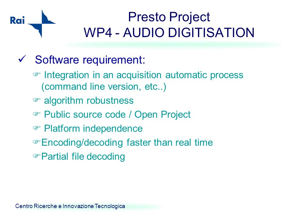 Centro Ricerche e Innovazione Tecnologica Presto Project WP4 - AUDIO DIGITISATION Software requirement: Integration in an acquisition automatic proces