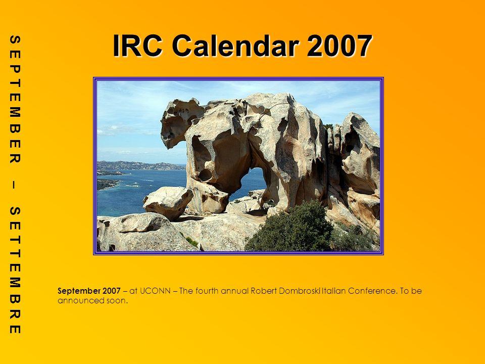 IRC Calendar 2007 SEPTEMBER – SETTEMBRE September 2007 – at UCONN – The fourth annual Robert Dombroski Italian Conference.