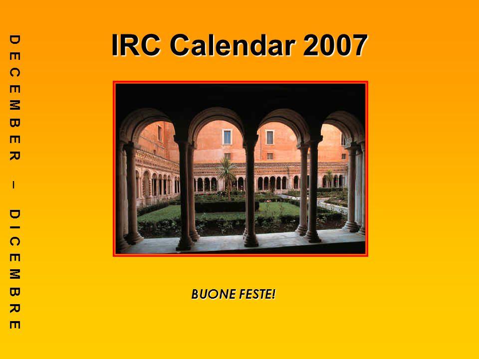 IRC Calendar 2007 DECEMBER – DICEMBRE BUONE FESTE!