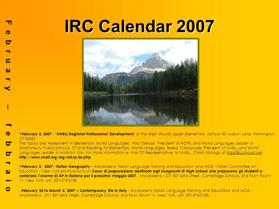 IRC Calendar 2007 February – febbraio February 3, 2007 - NNELL Regional Professional Development at the West Woods Upper Elementary School -50 Judson