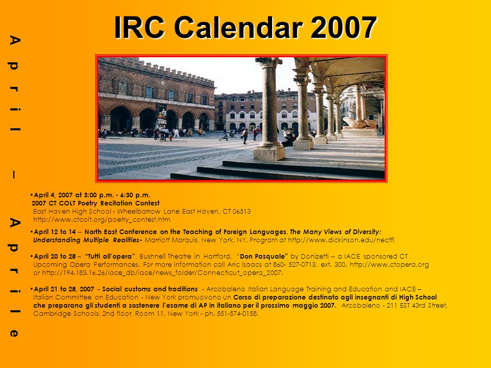 IRC Calendar 2007 MAY – MAGGIO May 2007 – AP II Italian exam – Italian Language and Culture May 29 to June 28, 2007 – CCSU in New Britain, CT – Italian 123 – Basic Italian Review - Monday through Thursday 5:00-7:00 pm, contact pescac@ccsu.edu