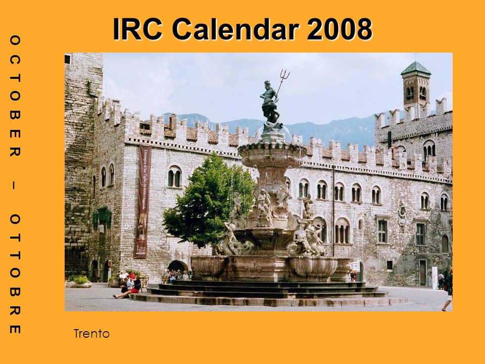 IRC Calendar 2008 OCTOBER – OTTOBRE Trento
