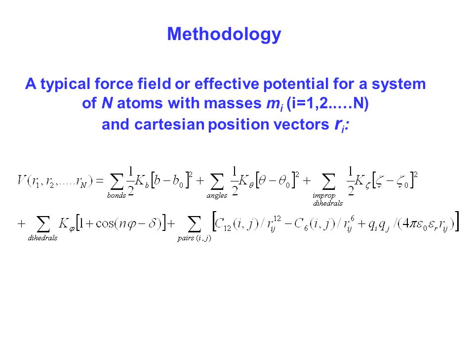 Methodology A typical force field or effective potential for a system of N atoms with masses m i (i=1,2..…N) and cartesian position vectors r i :