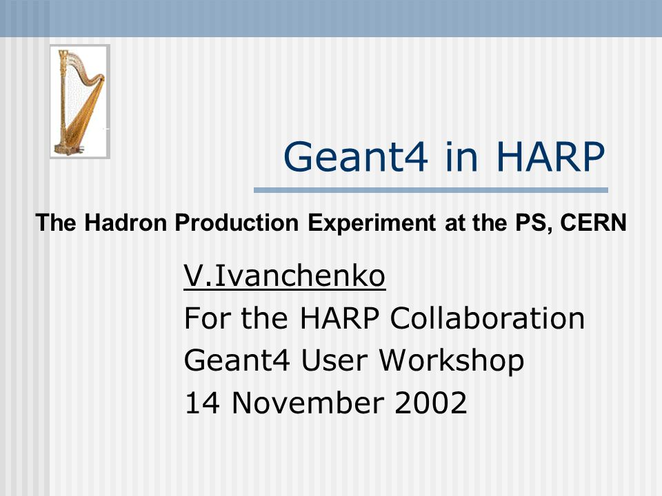 Geant4 in HARP14.11.0222 Conclusions HARP data taking have been completed in 2002 Currently the calibration and alignment of HARP subsystems are in progress Geant4 simulation of HARP is working and used as for calibration and for subdetector studies Geant4 was used for trigger optimization The results of HARP experiment will be utilized in Geant4 for testing and tuning of hadronic models in the momentum range 1.5-15 GeV/c