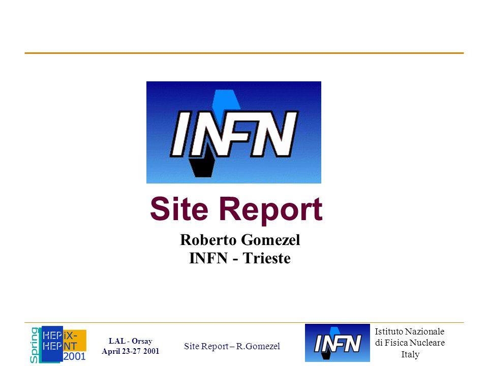 Istituto Nazionale di Fisica Nucleare Italy LAL - Orsay April 23-27 2001 Site Report – R.Gomezel Site Report Roberto Gomezel INFN - Trieste