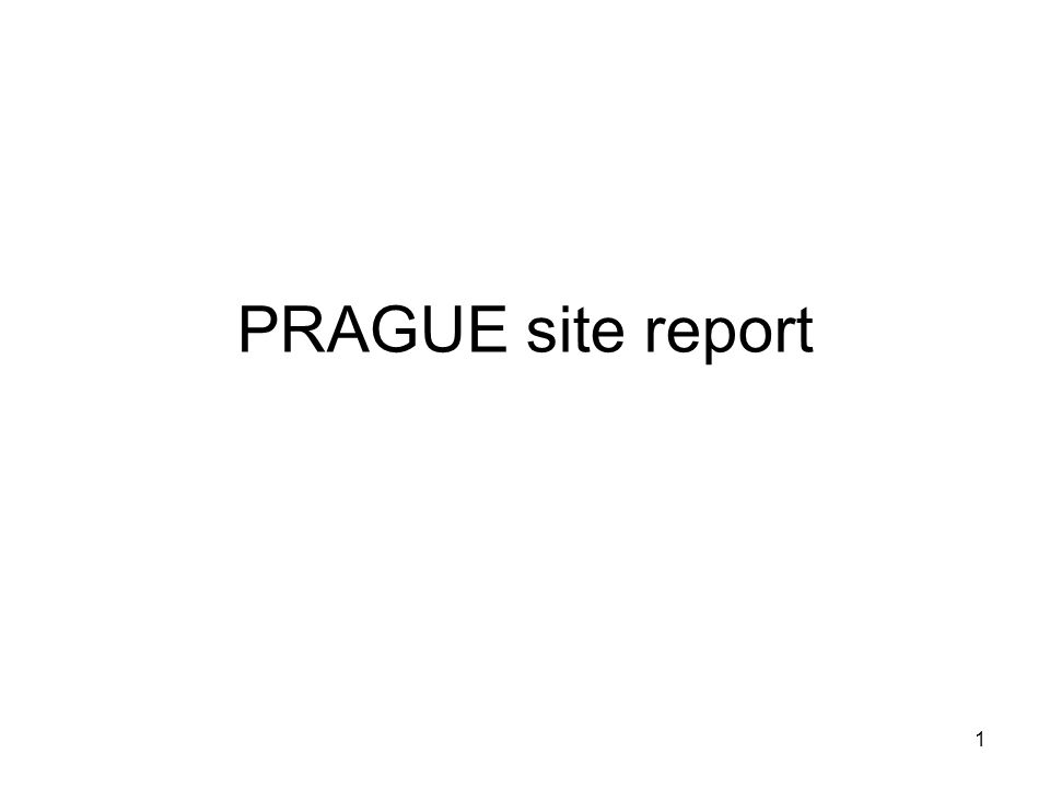 1 PRAGUE site report