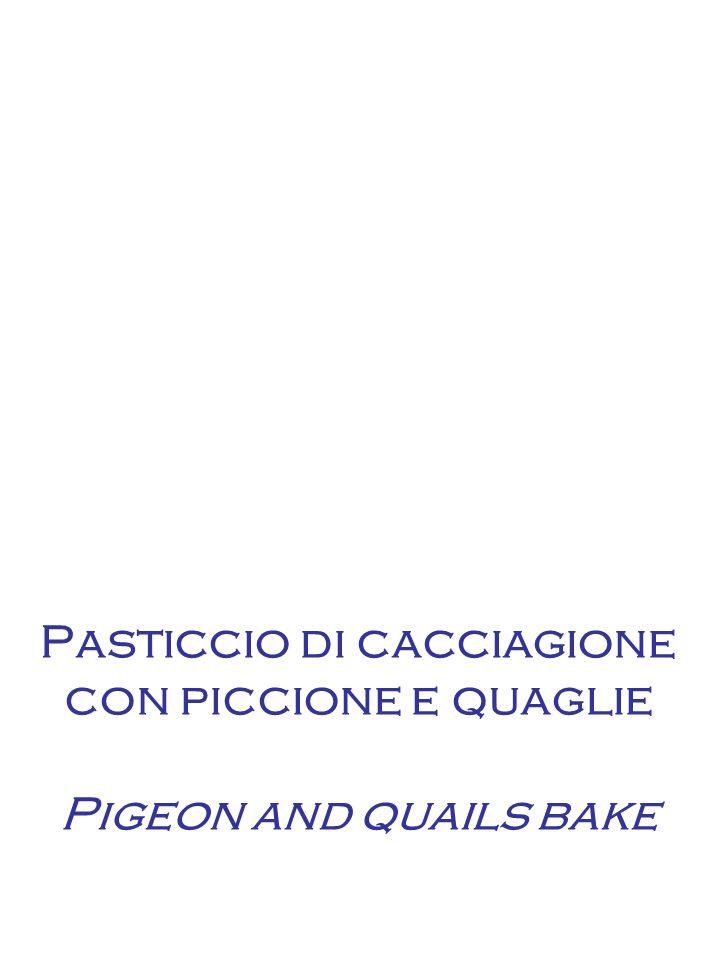Pasticcio di cacciagione con piccione e quaglie Pigeon and quails bake