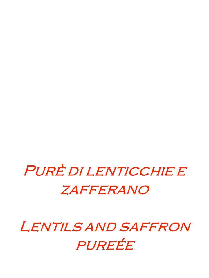 Purè di lenticchie e zafferano Lentils and saffron pureée