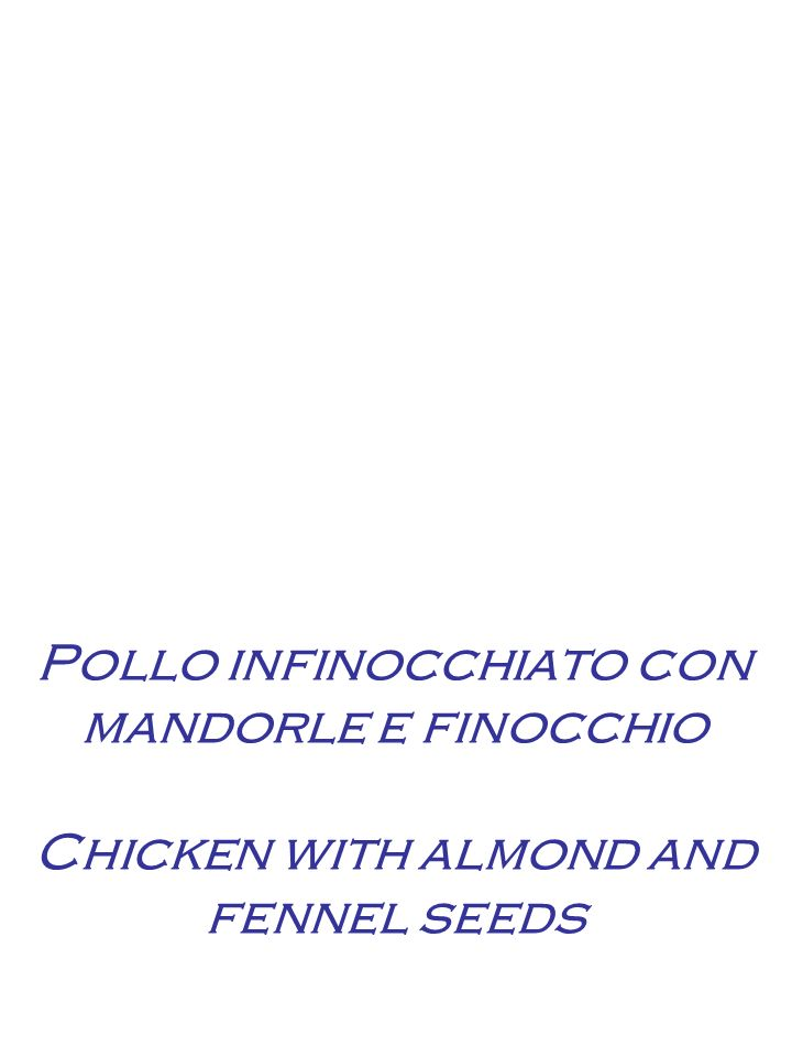 Pollo infinocchiato con mandorle e finocchio Chicken with almond and fennel seeds