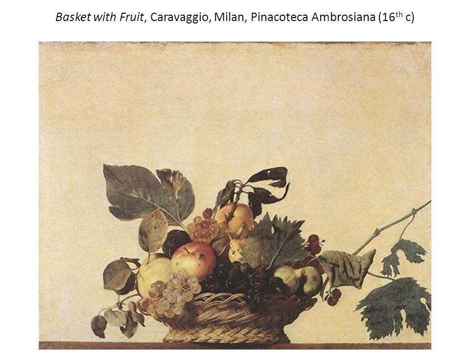 Basket with Fruit, Caravaggio, Milan, Pinacoteca Ambrosiana (16 th c)
