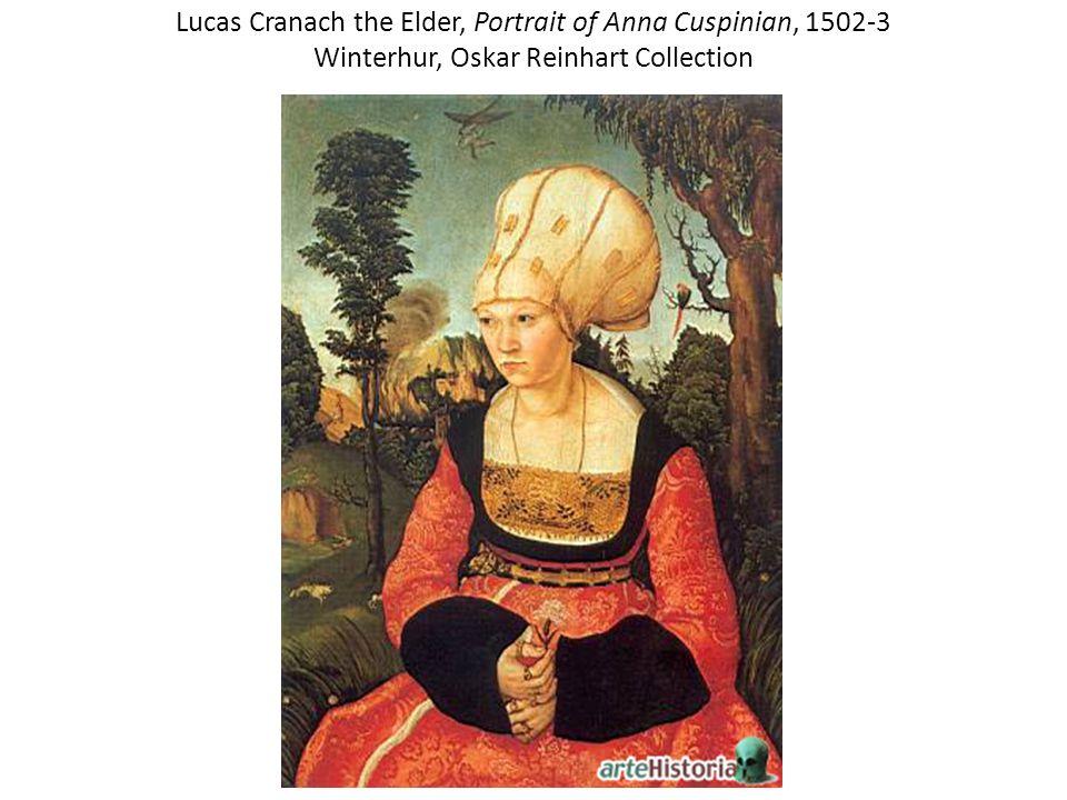Lucas Cranach the Elder, Portrait of Anna Cuspinian, 1502-3 Winterhur, Oskar Reinhart Collection