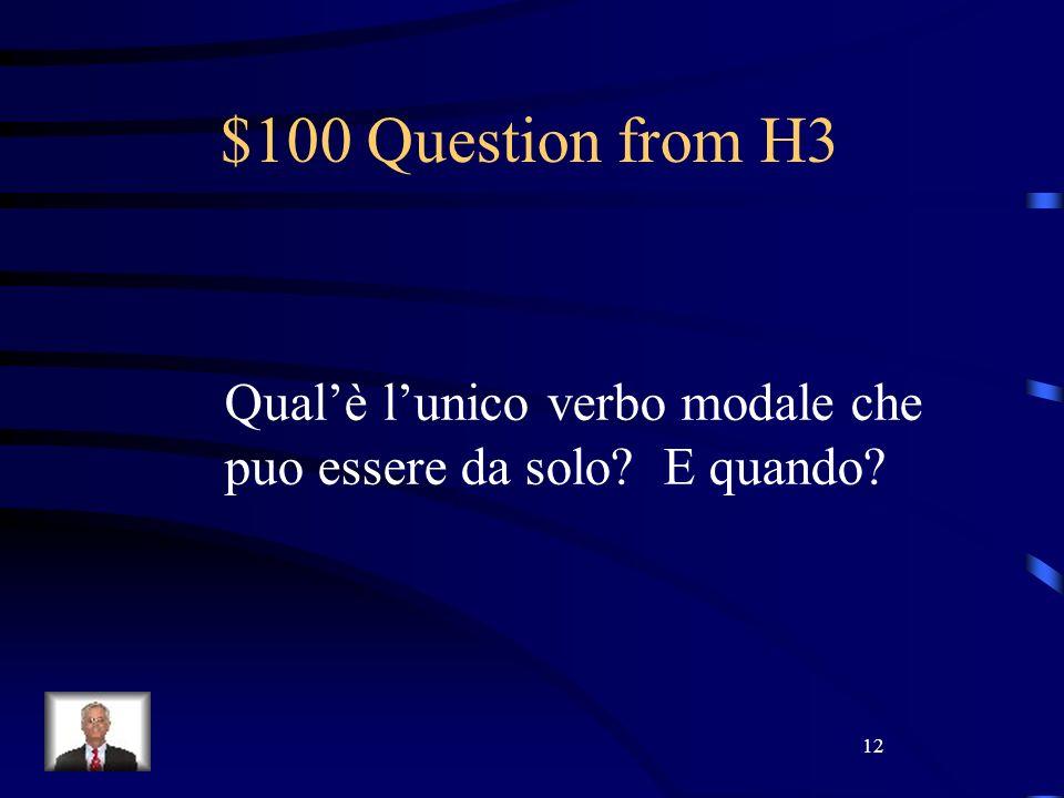 12 $100 Question from H3 Qualè lunico verbo modale che puo essere da solo? E quando?