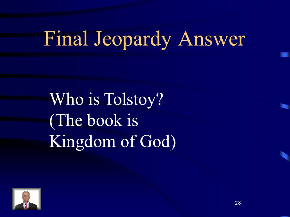 28 Final Jeopardy Answer Who is Tolstoy (The book is Kingdom of God)