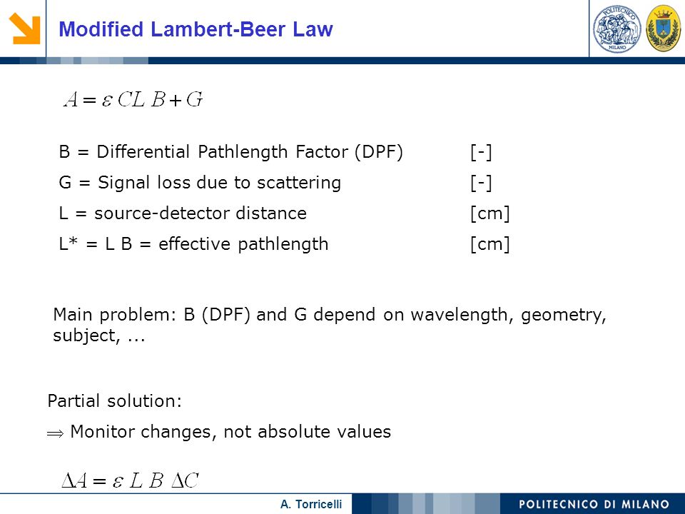 Nome relatore A. Torricelli Modified Lambert-Beer Law B = Differential Pathlength Factor (DPF)[-] G = Signal loss due to scattering [-] L = source-det
