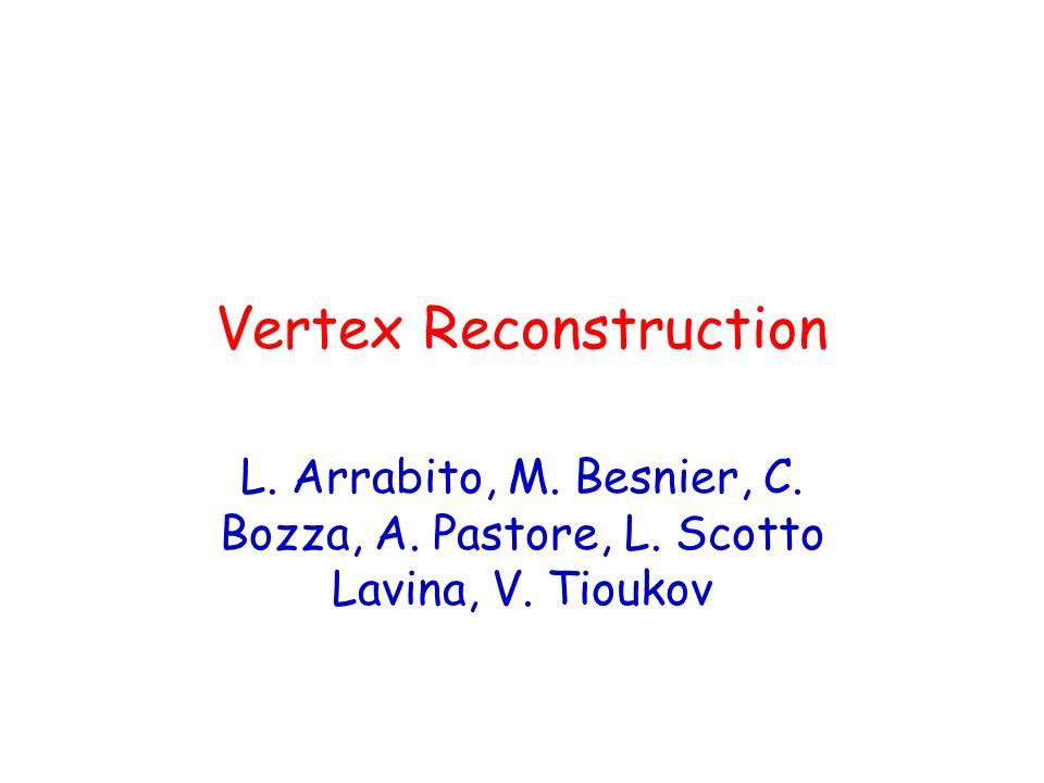 Vertex Reconstruction L. Arrabito, M. Besnier, C. Bozza, A. Pastore, L. Scotto Lavina, V. Tioukov