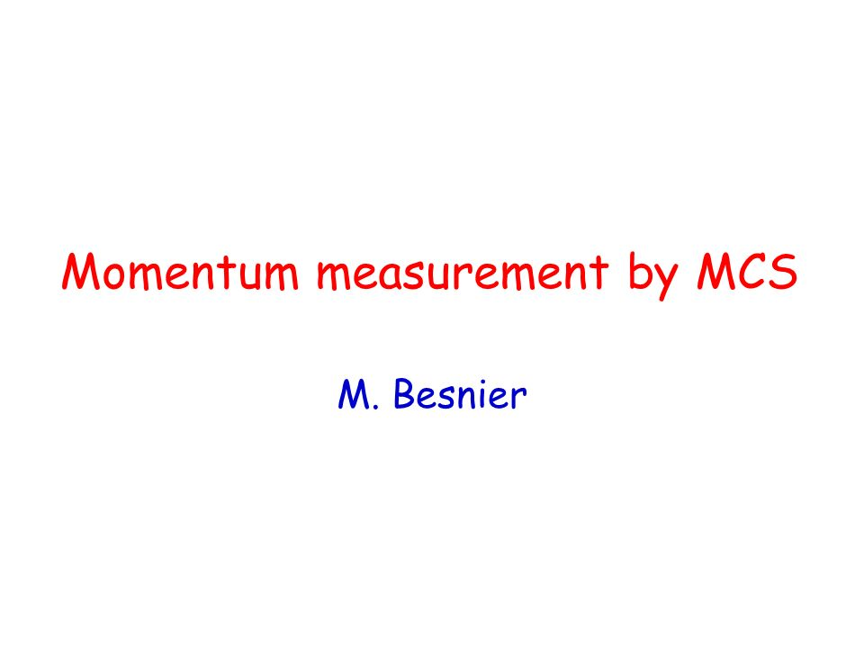 Momentum measurement by MCS M. Besnier