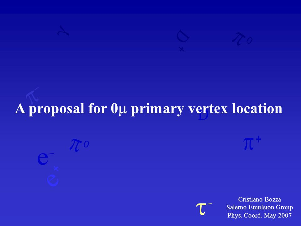 A proposal for 0 primary vertex location Cristiano Bozza Salerno Emulsion Group Phys.