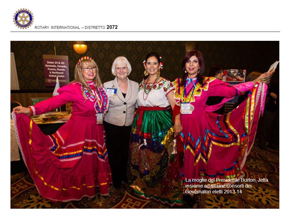 ROTARY INTERNATIONAL – DISTRETTO 2072 I Governatori eletti 2013-14 alla Convention di San Diego La moglie del Presidente Burton, Jetta insieme ad alcune consorti dei Governatori eletti 2013-14