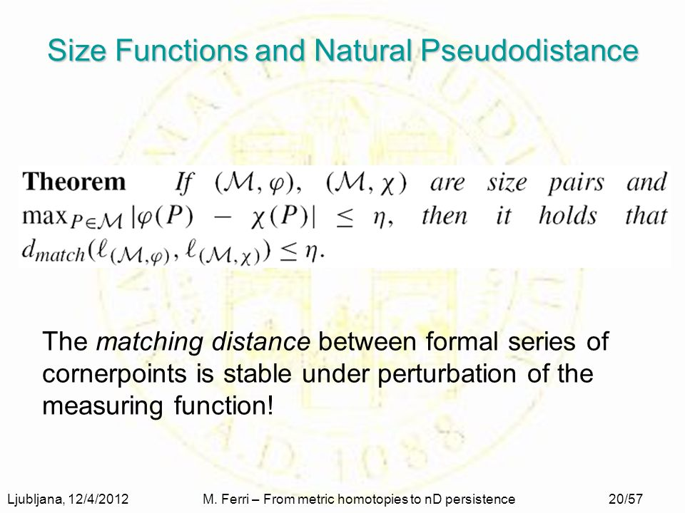Ljubljana, 12/4/2012M. Ferri – From metric homotopies to nD persistence20/57 Size Functions and Natural Pseudodistance The matching distance between f