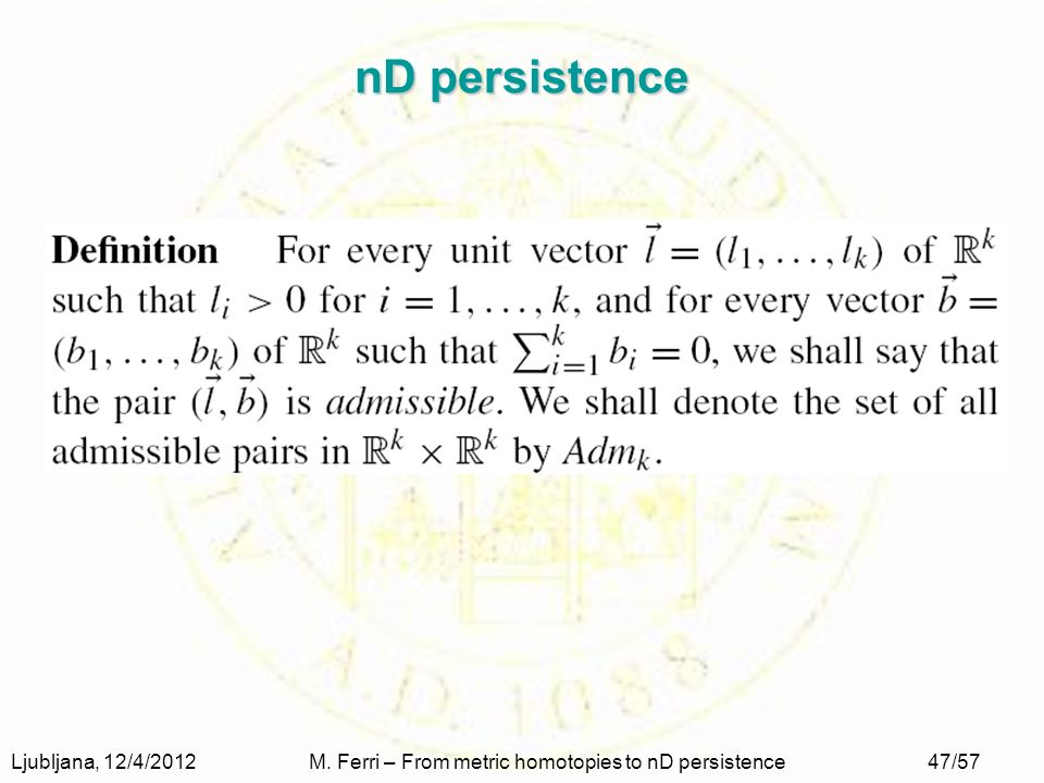 Ljubljana, 12/4/2012M. Ferri – From metric homotopies to nD persistence47/57 nD persistence