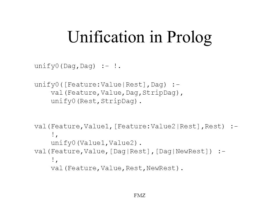 FMZ Unification in Prolog unify0(Dag,Dag) :- !.