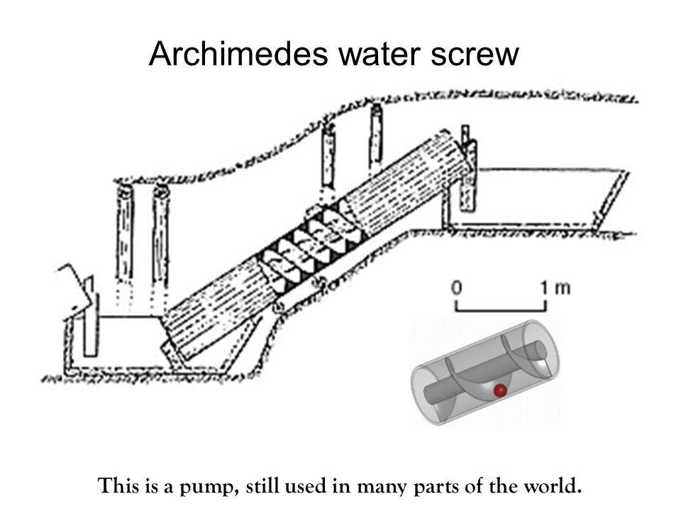 Archimedes water screw This is a pump, still used in many parts of the world.