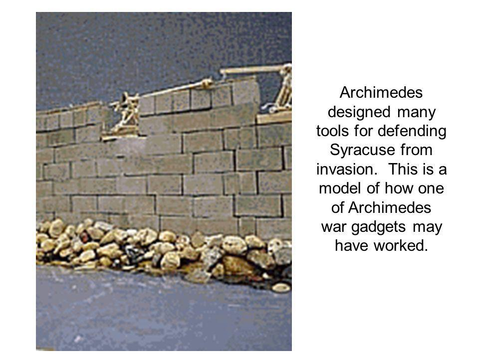 Archimedes designed many tools for defending Syracuse from invasion.