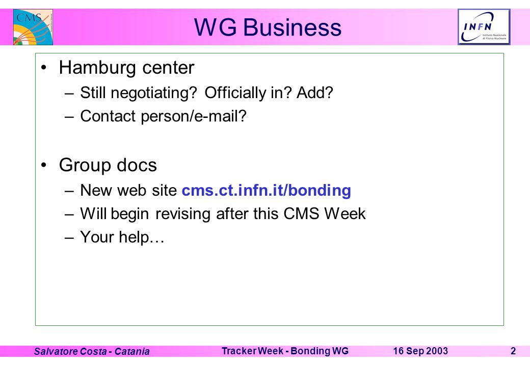 16 Sep 2003Tracker Week - Bonding WG2 Salvatore Costa - Catania WG Business Hamburg center –Still negotiating? Officially in? Add? –Contact person/e-m