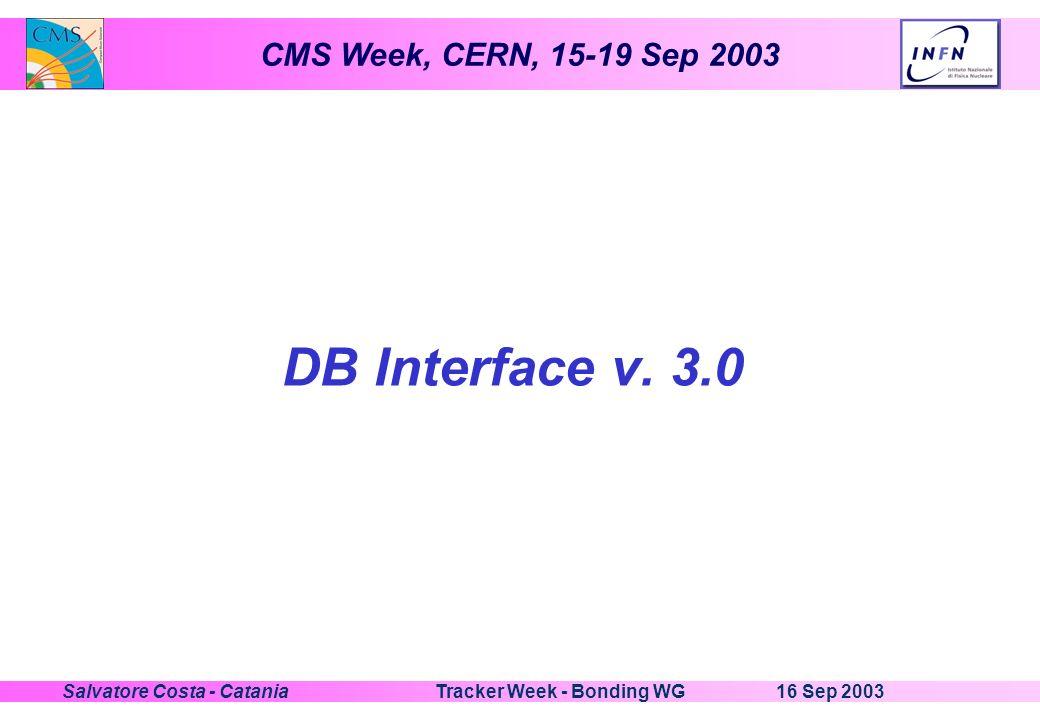 CMS Week, CERN, 15-19 Sep 2003 16 Sep 2003Tracker Week - Bonding WGSalvatore Costa - Catania DB Interface v. 3.0
