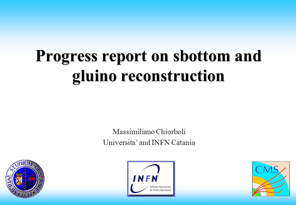 Progress report on sbottom and gluino reconstruction Massimiliano Chiorboli Universita and INFN Catania